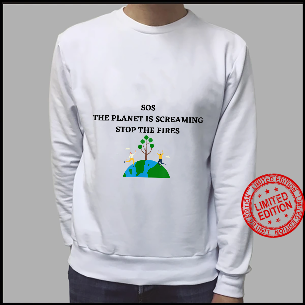 SOS THE PLANET IS SCREAMING STOP THE FIRES Shirt sweater