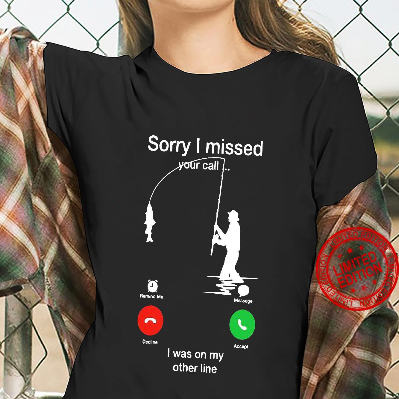 Sorry I Missed Your Call I Was On My Other Line Shirt ladies tee