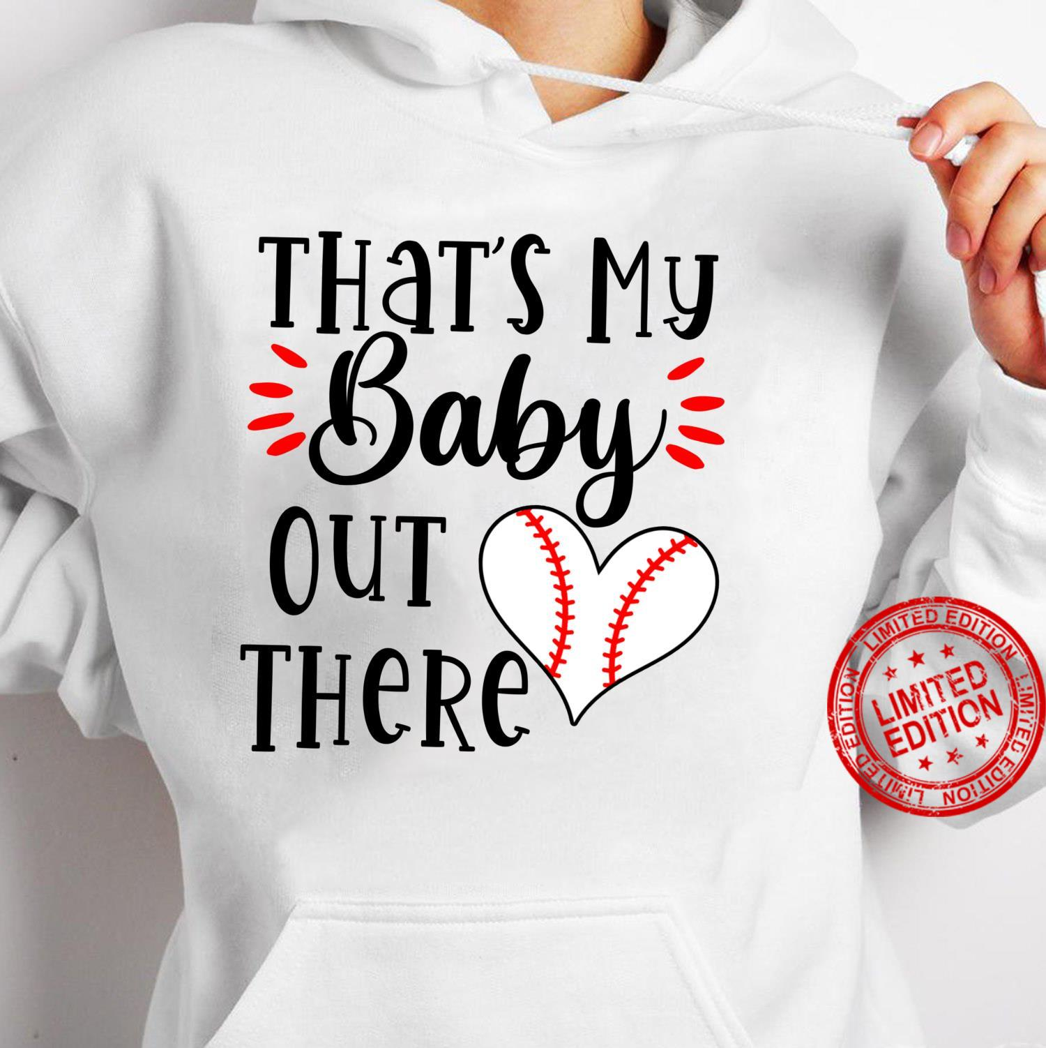 That's my baby out there heart baseball player love Shirt hoodie