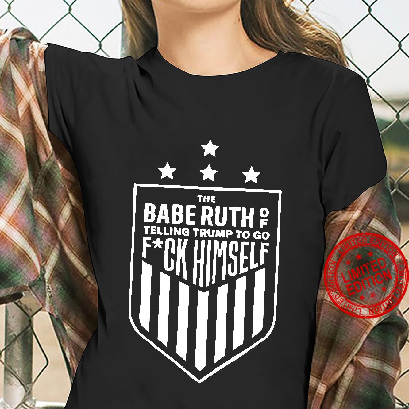 The Babe Ruth Of Telling Trump To Go Fuck Himself black shirt ladies tee