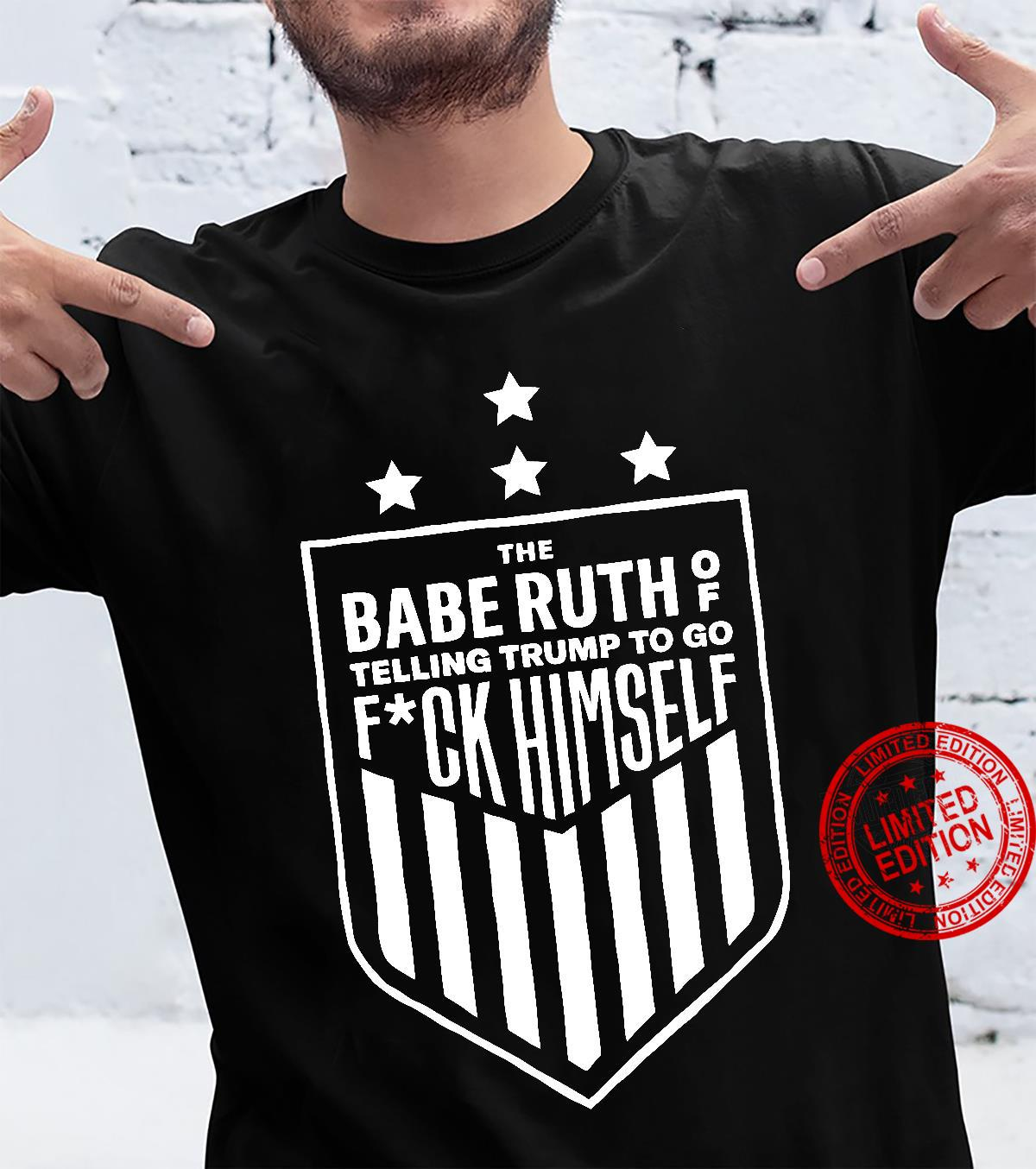 The Babe Ruth Of Telling Trump To Go Fuck Himself black shirt