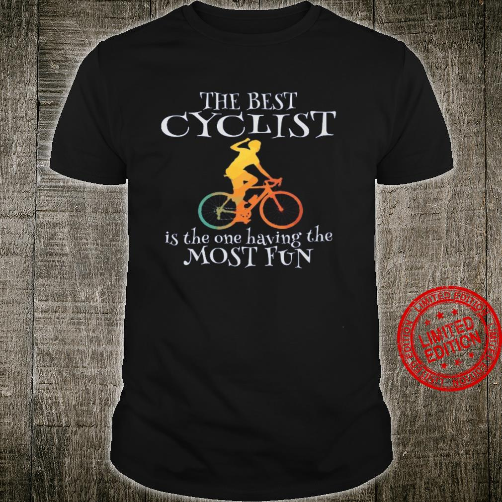 The Best Cyclist Is The One Having The Most Fun Shirt