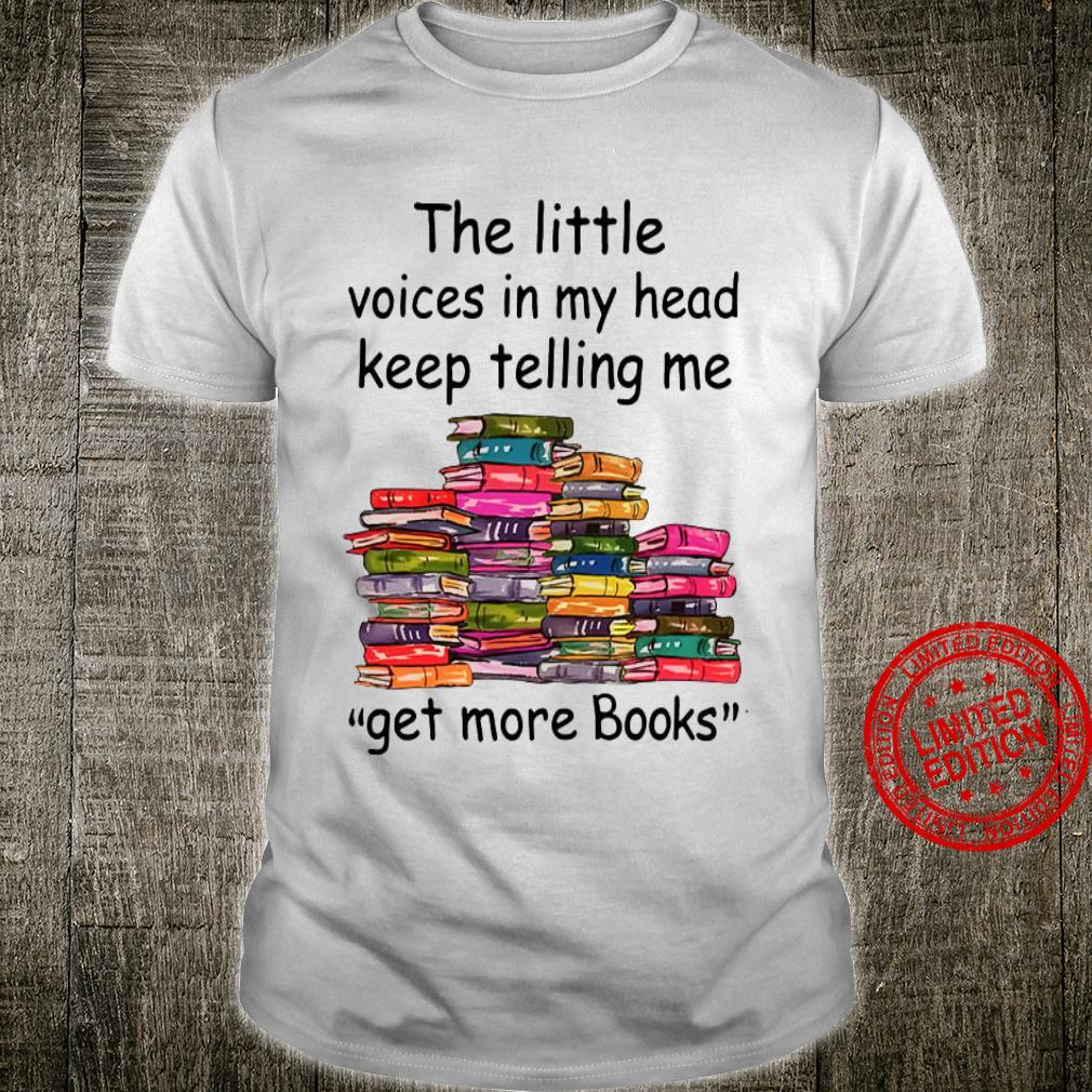 The Little Voices In My Heart Keep Telling Me Get More Books Shirt