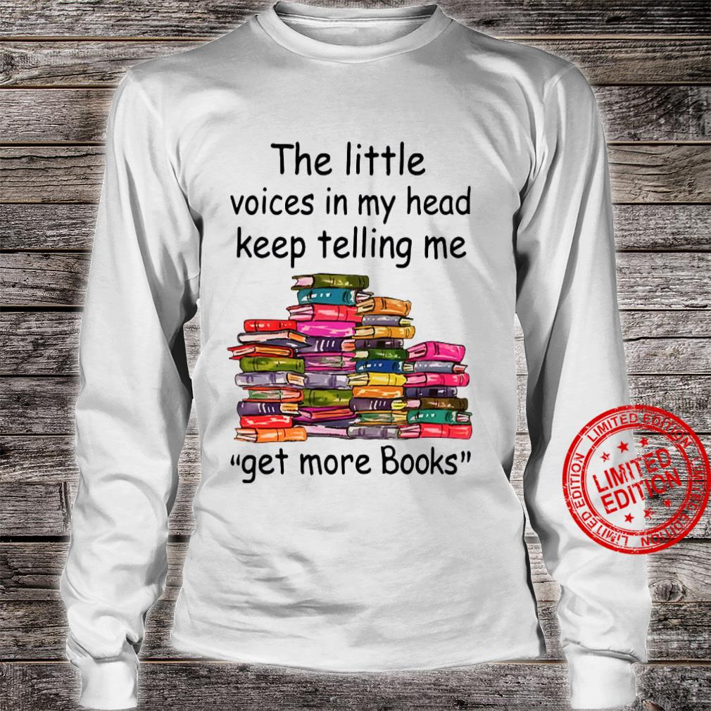 The Little Voices In My Heart Keep Telling Me Get More Books Shirt long sleeved