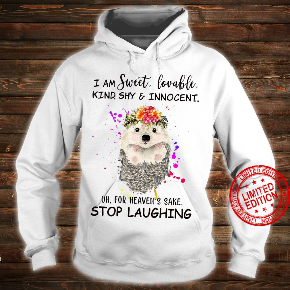 Trash I Am Sweet Lovable Kind Shy Innocent Oh For Heaven's Sake Stop Laughing Shirt. hoodie