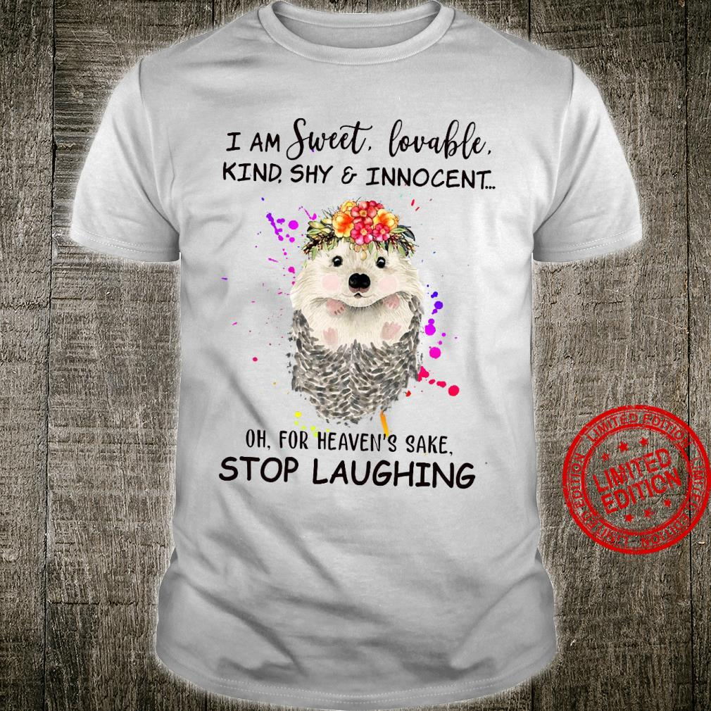 Trash I Am Sweet Lovable Kind Shy Innocent Oh For Heaven's Sake Stop Laughing Shirt.