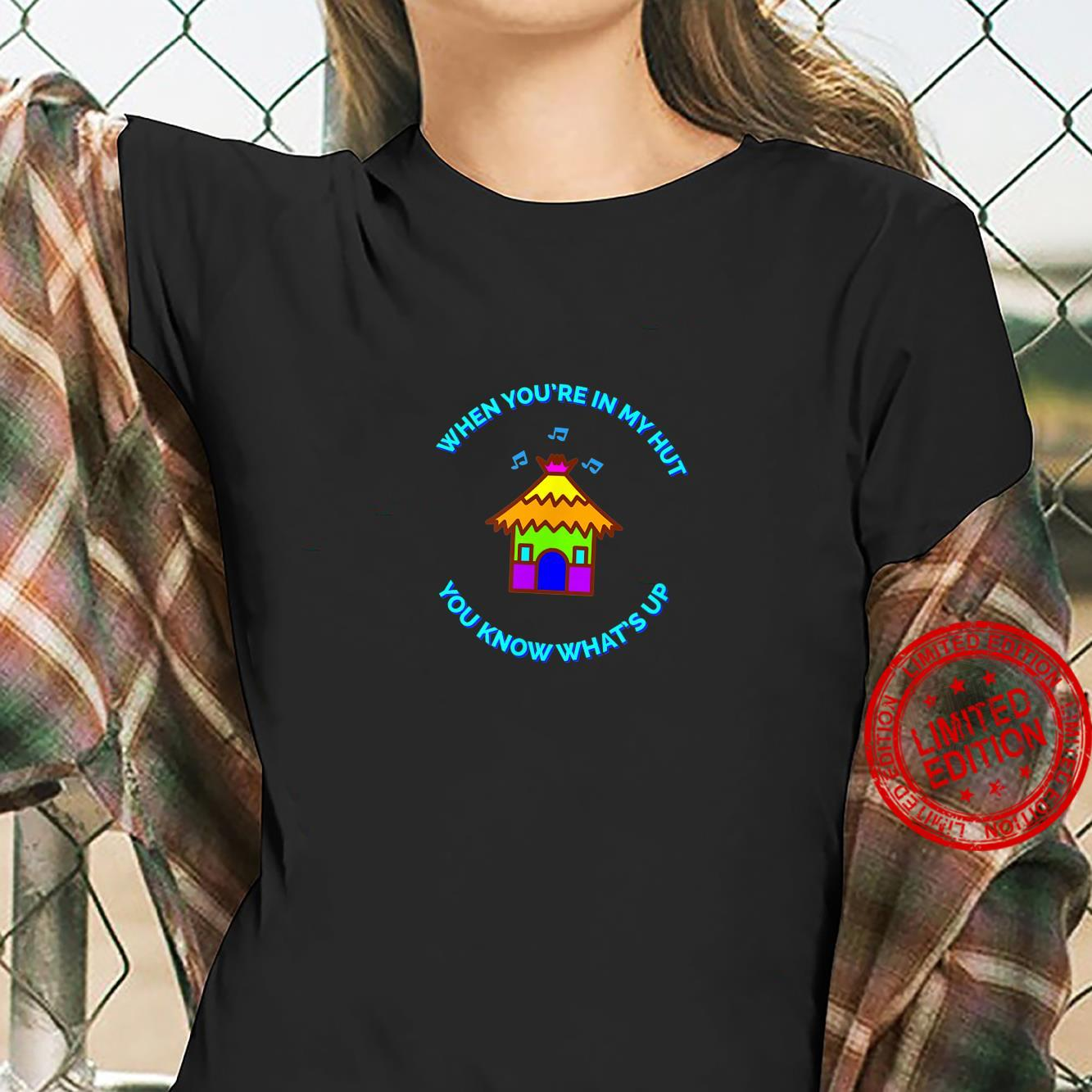 When You're In My Hut You Know What's Up Shirt ladies tee