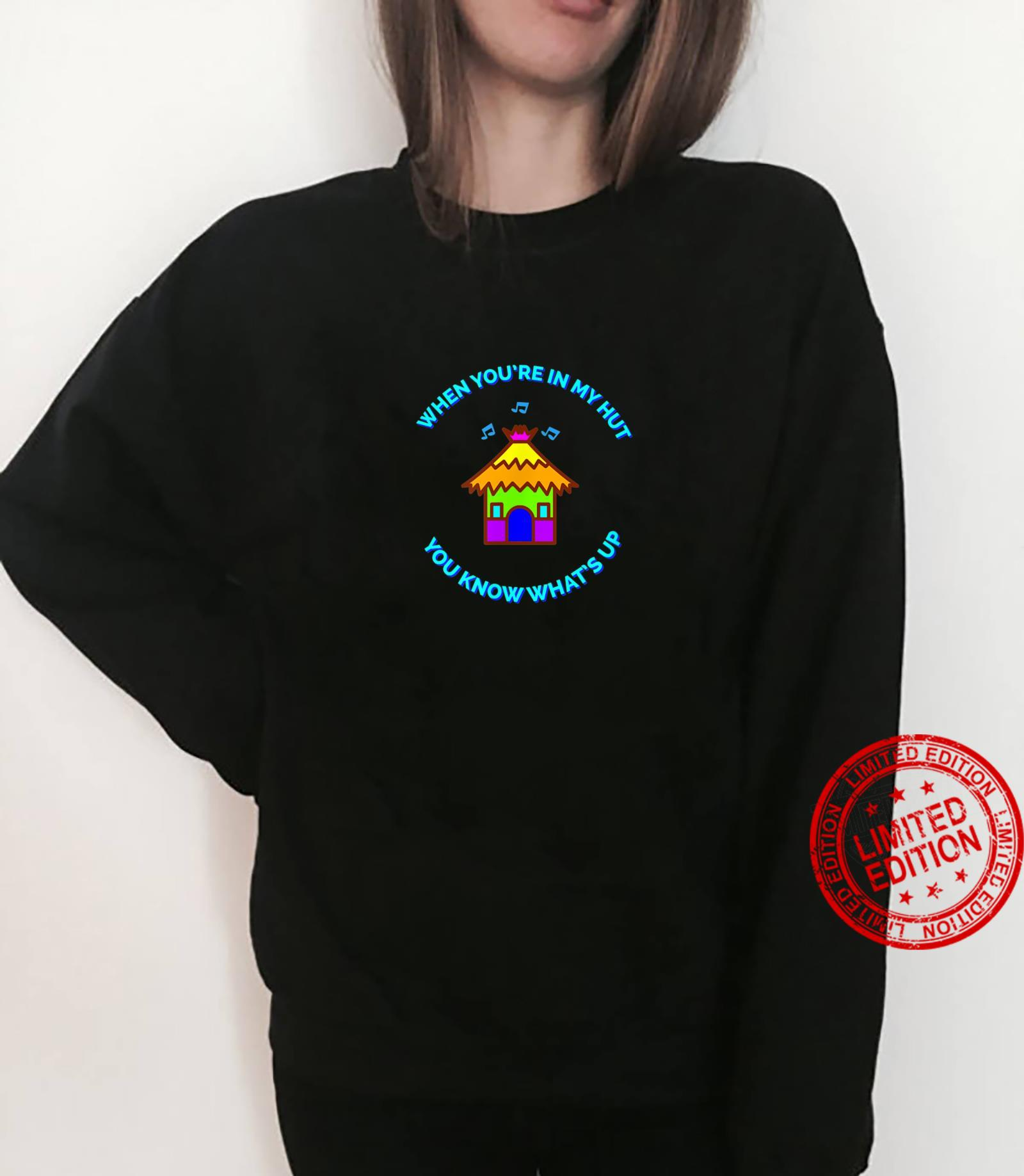 When You're In My Hut You Know What's Up Shirt sweater