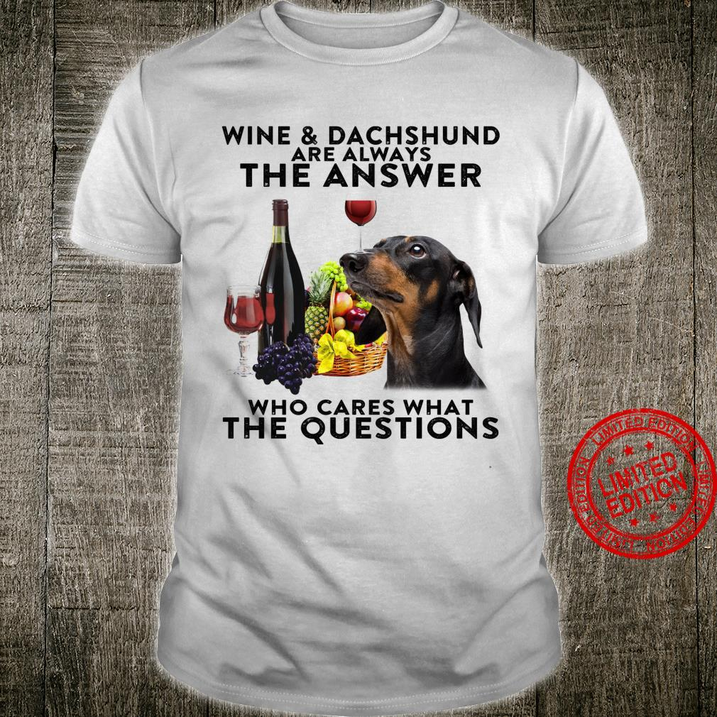 Wine & Dachshund Are Always The Answer Who Cares What The Questions Shirt