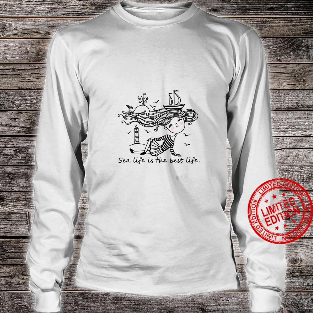 Womens Sea Life is The Best Life Whimsical Shirt long sleeved