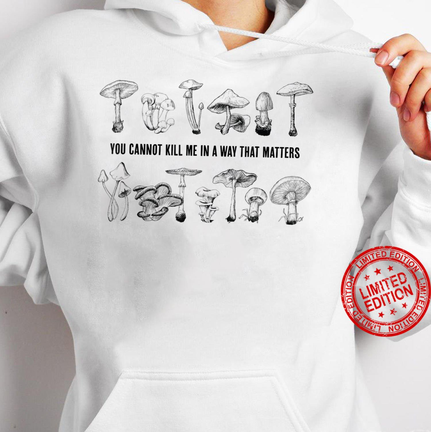 You Cannot Kill Me In a Ways That Matters Classic Shirt hoodie