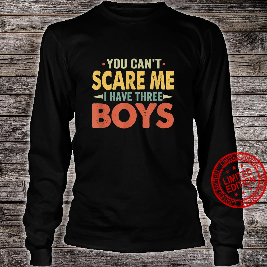 You Can't Scare Me I Have Three Boys Son Mom Dad Shirt long sleeved