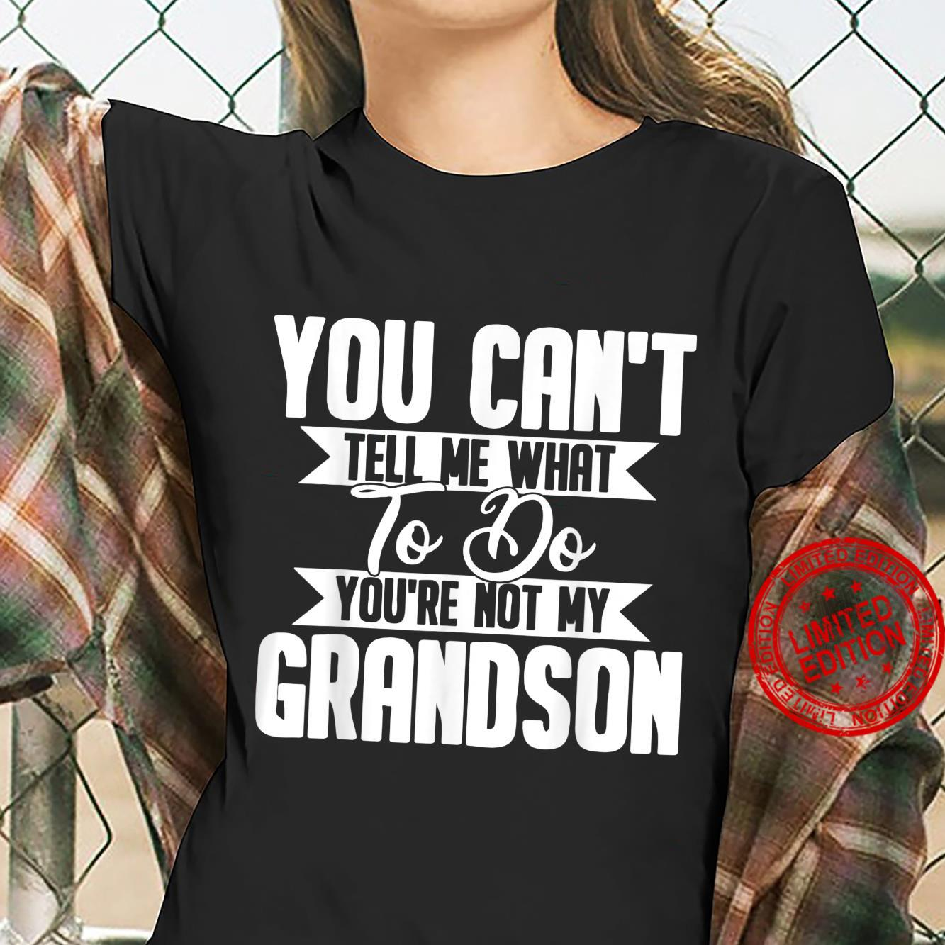 You Can't Tell Me What To Do You're Not My Grandson Shirt ladies tee
