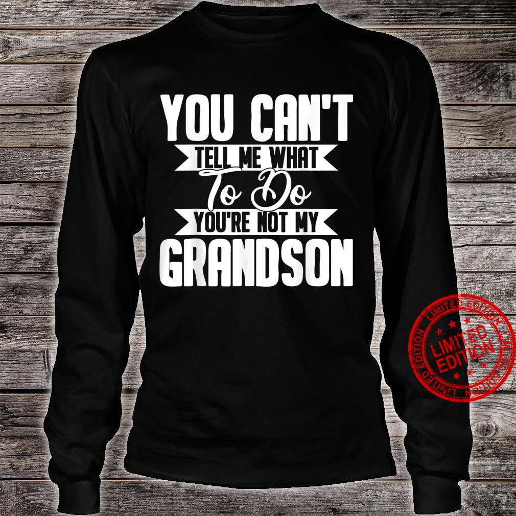 You Can't Tell Me What To Do You're Not My Grandson Shirt long sleeved