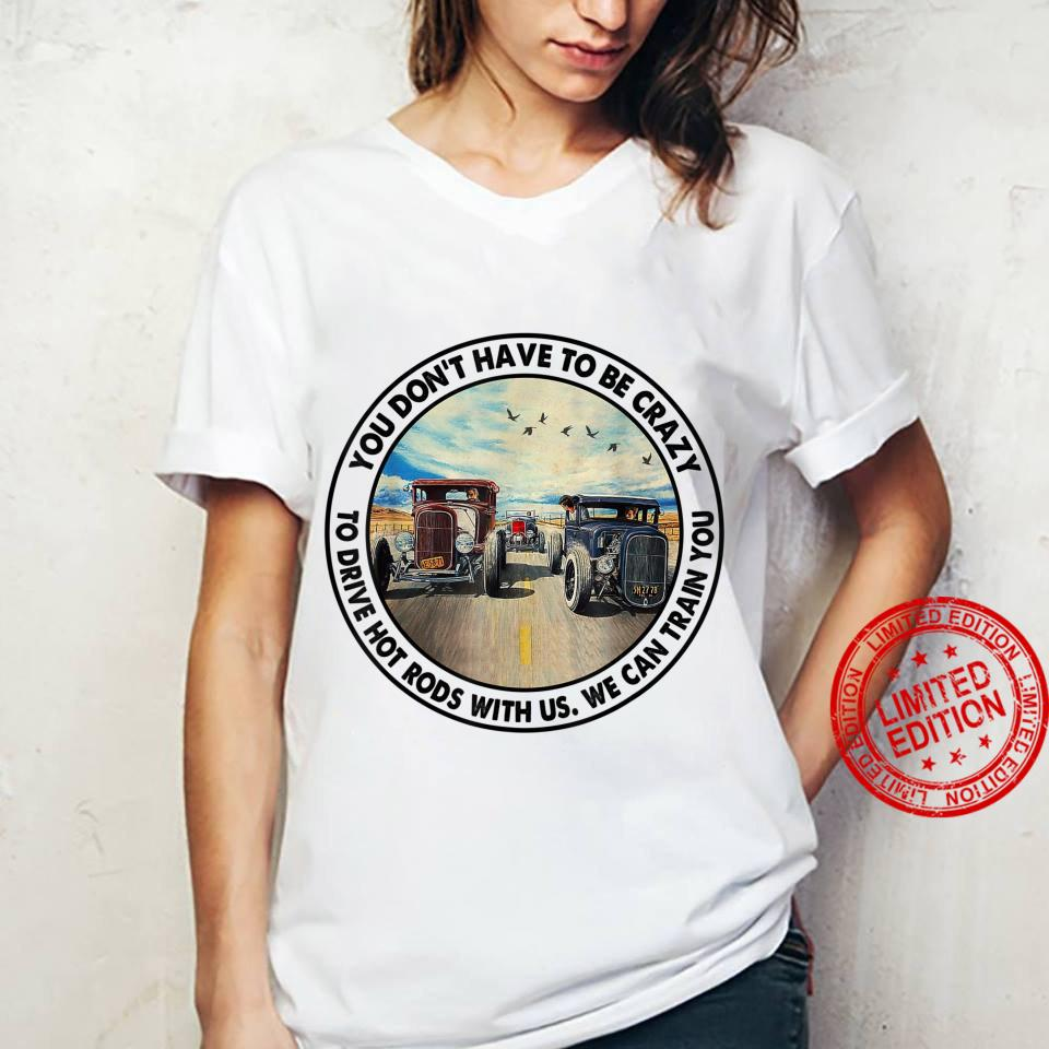 You Don't Have To Be Crazy To Drive Hot Rods With Us Shirt ladies tee