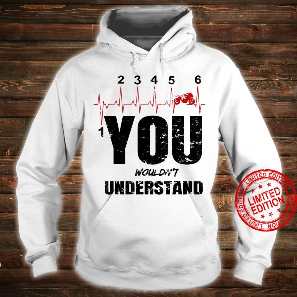 You wouldn't understand one up and five down bike gear shift Shirt hoodie