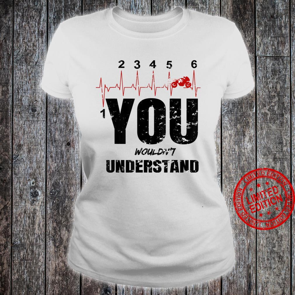 You wouldn't understand one up and five down bike gear shift Shirt ladies tee