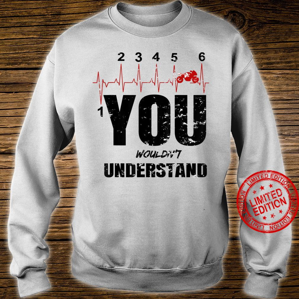 You wouldn't understand one up and five down bike gear shift Shirt sweater