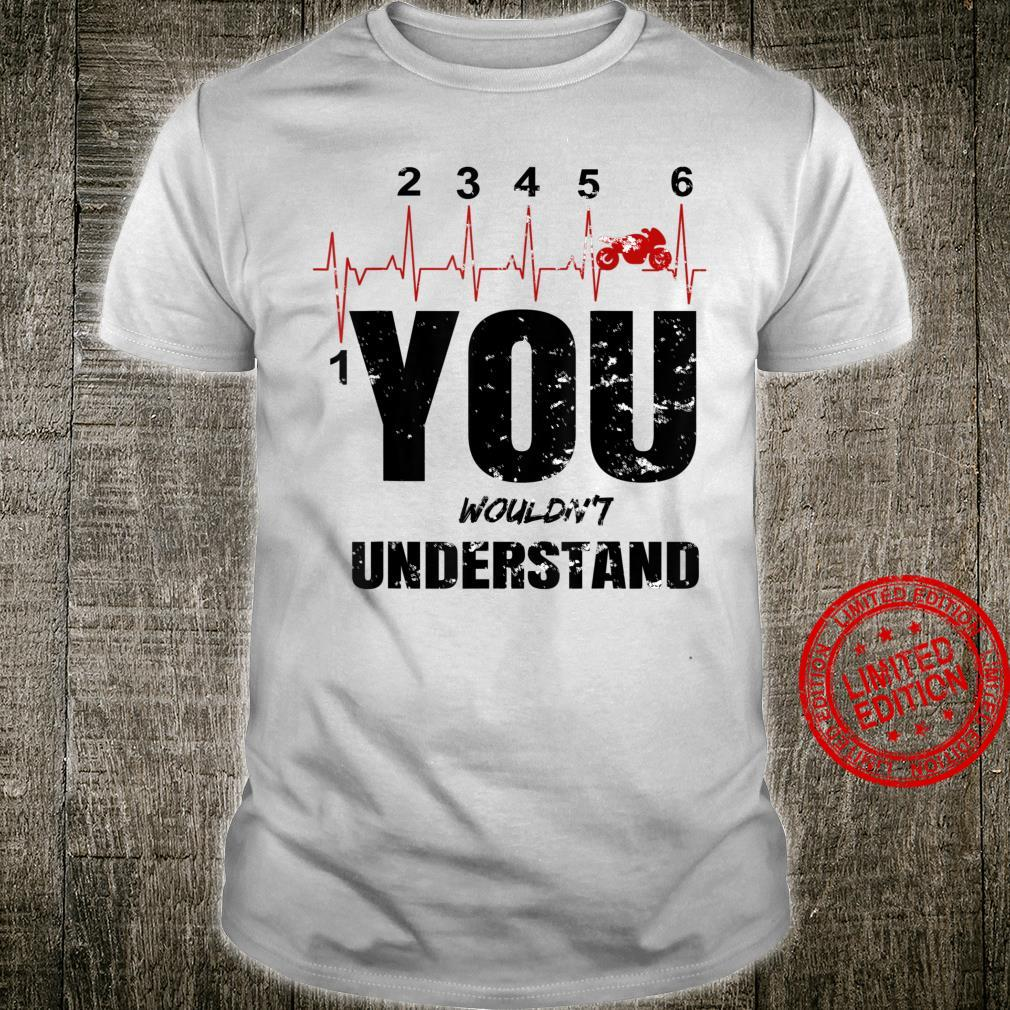 You wouldn't understand one up and five down bike gear shift Shirt