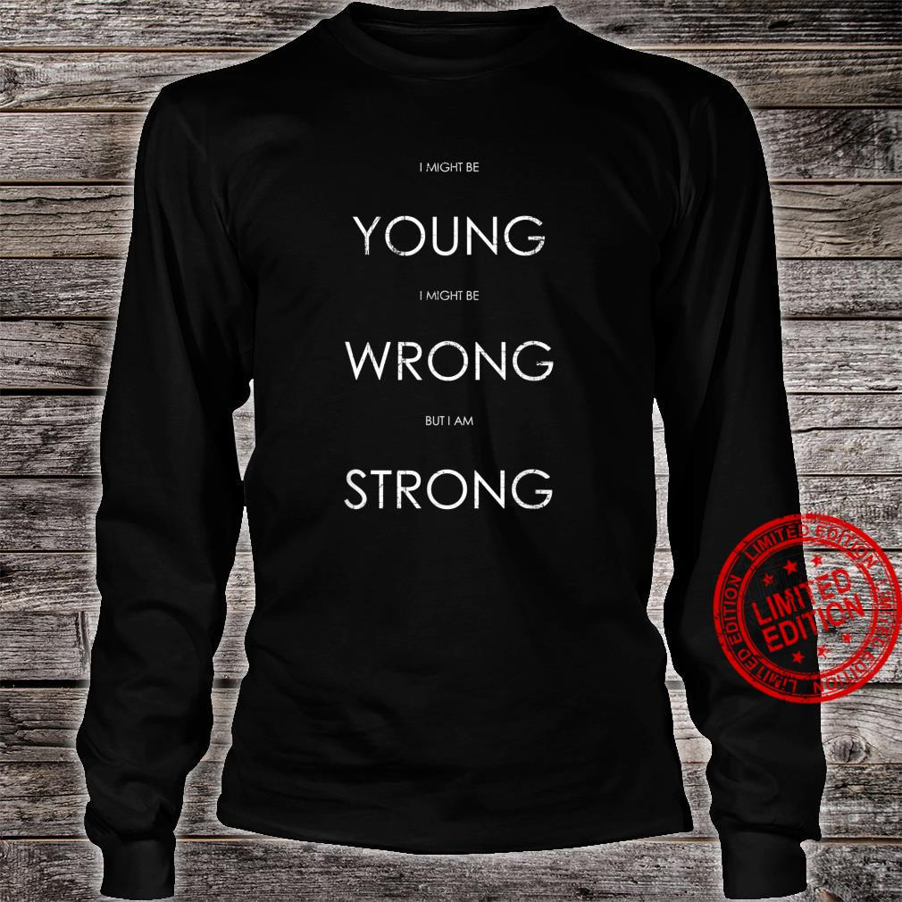 Young & Wrong but Strong Black Shirt long sleeved