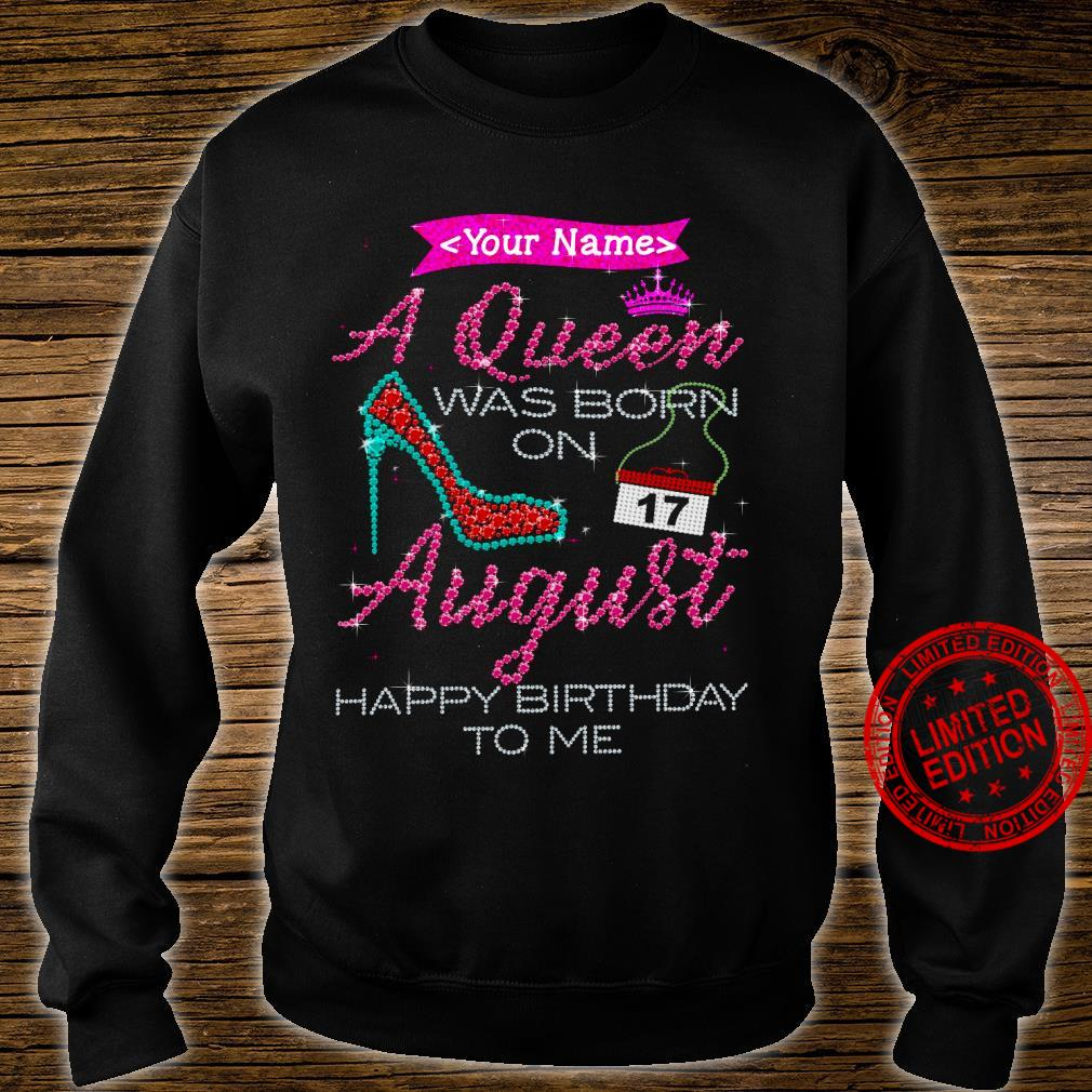 Your Name A Queen Was Born On 17 August Happy Birthday To Me Shirt sweater