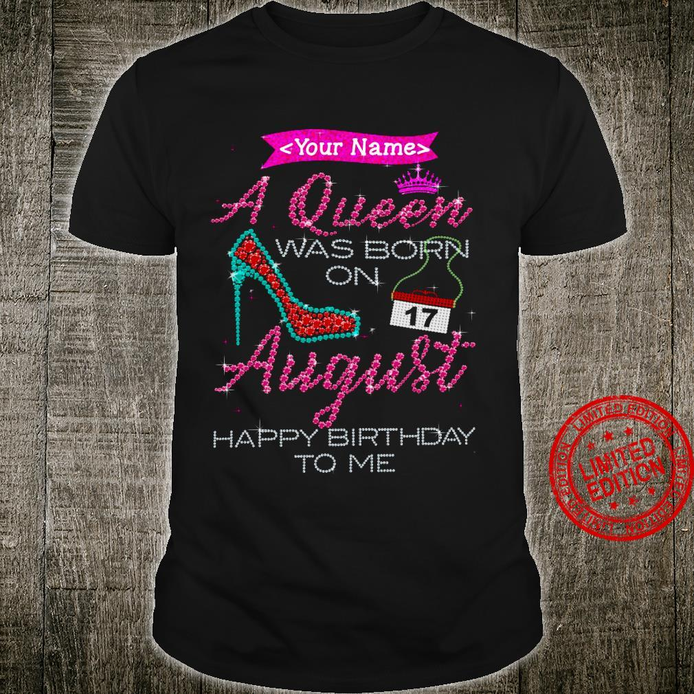 Your Name A Queen Was Born On 17 August Happy Birthday To Me Shirt
