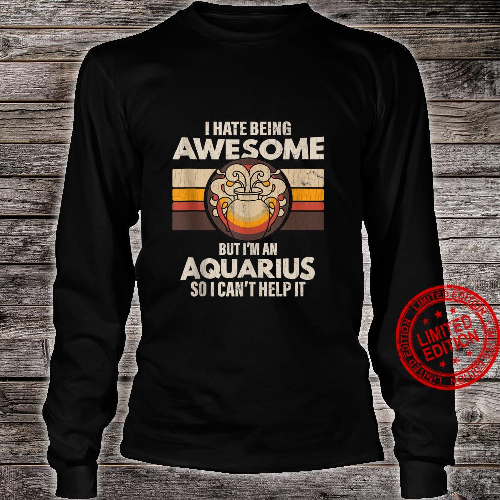 Zodiac Sign Aquarius I Hate Being Awesome Shirt long sleeved