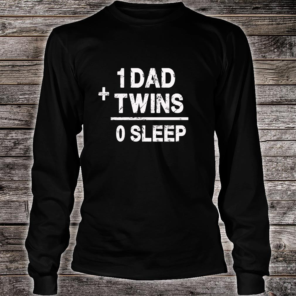 1 Dad Plus Twins Equals 0 Sleep Twin Parent Shirt long sleeved