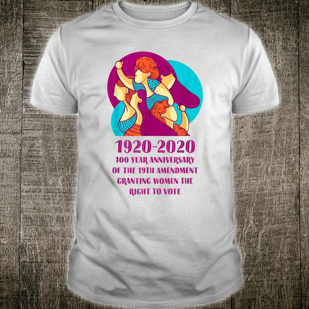 2020 Is The 100 Year Anniversary Of's Right To Vote Shirt