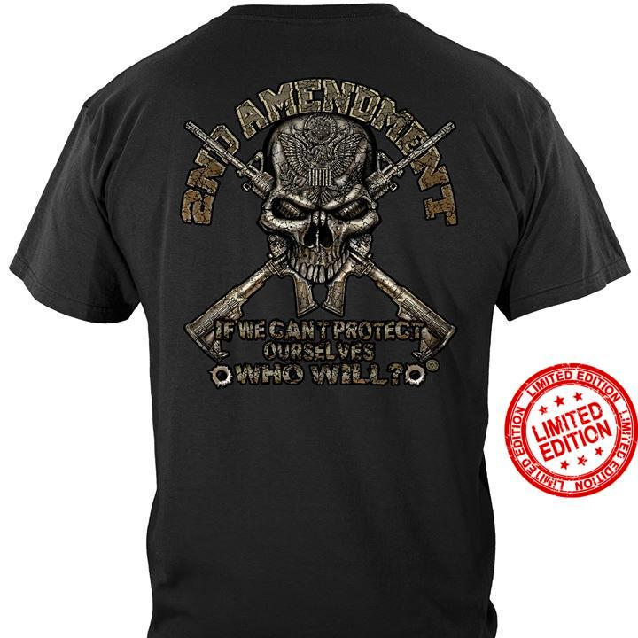 2nd Amendment If We Can't Protect Ourselves Who Will Shirt