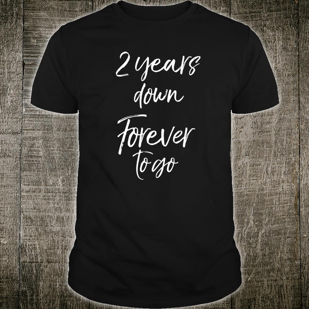 2nd Anniversary for Couples 2 Years Down Forever to Go Shirt