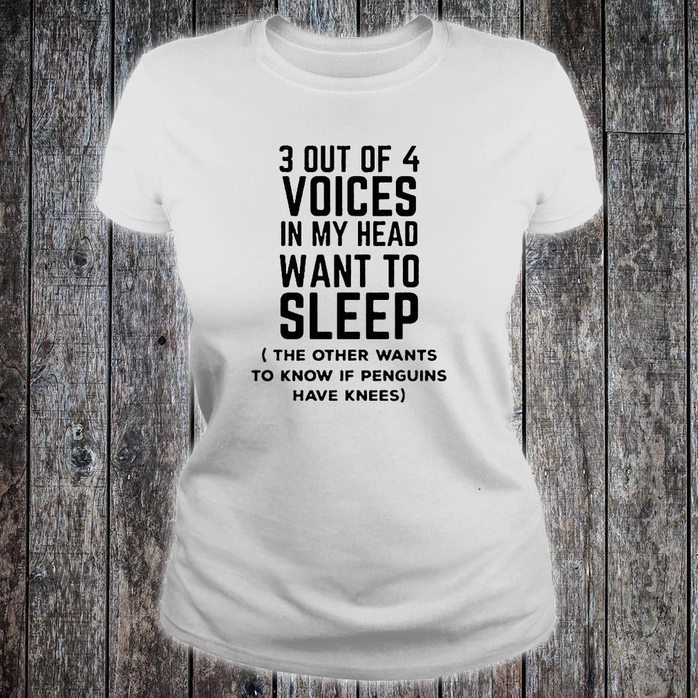 3 out of 4 voices in my head want to sleep the other want to know shirt ladies tee