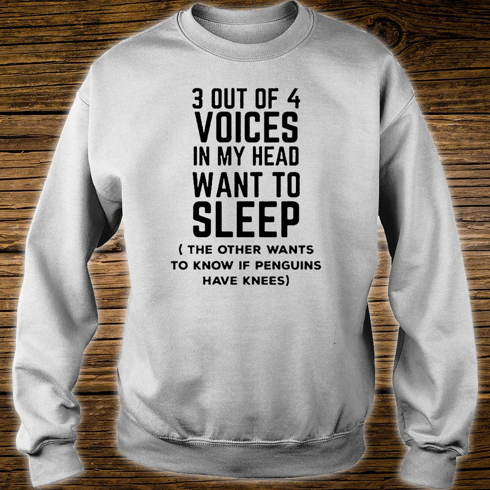 3 out of 4 voices in my head want to sleep the other want to know shirt sweater
