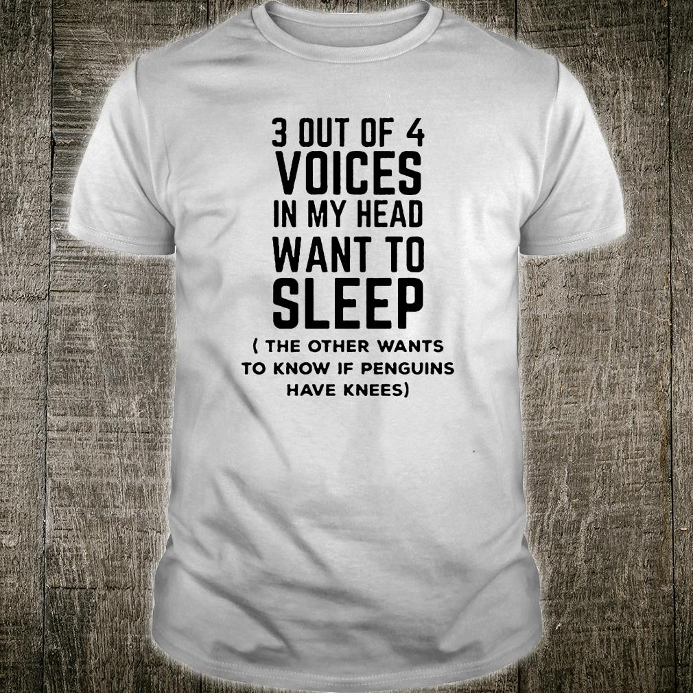 3 out of 4 voices in my head want to sleep the other want to know shirt