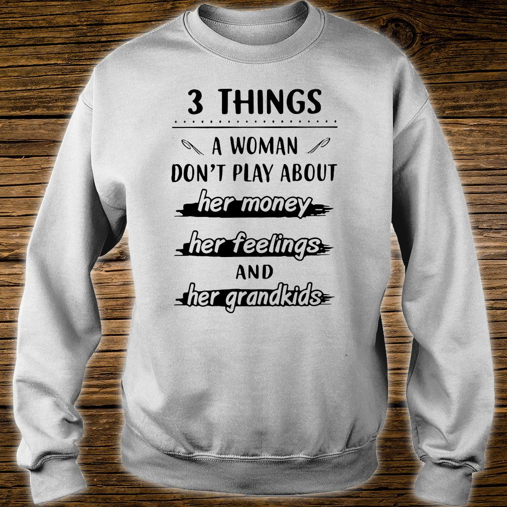 3 things a woman don't play about her money her feelings and her grandkids shirt sweater