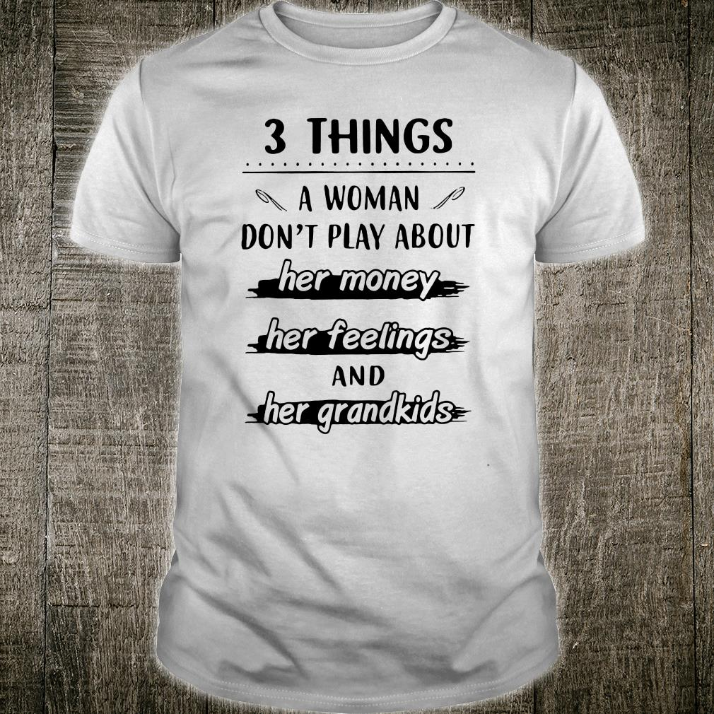 3 things a woman don't play about her money her feelings and her grandkids shirt