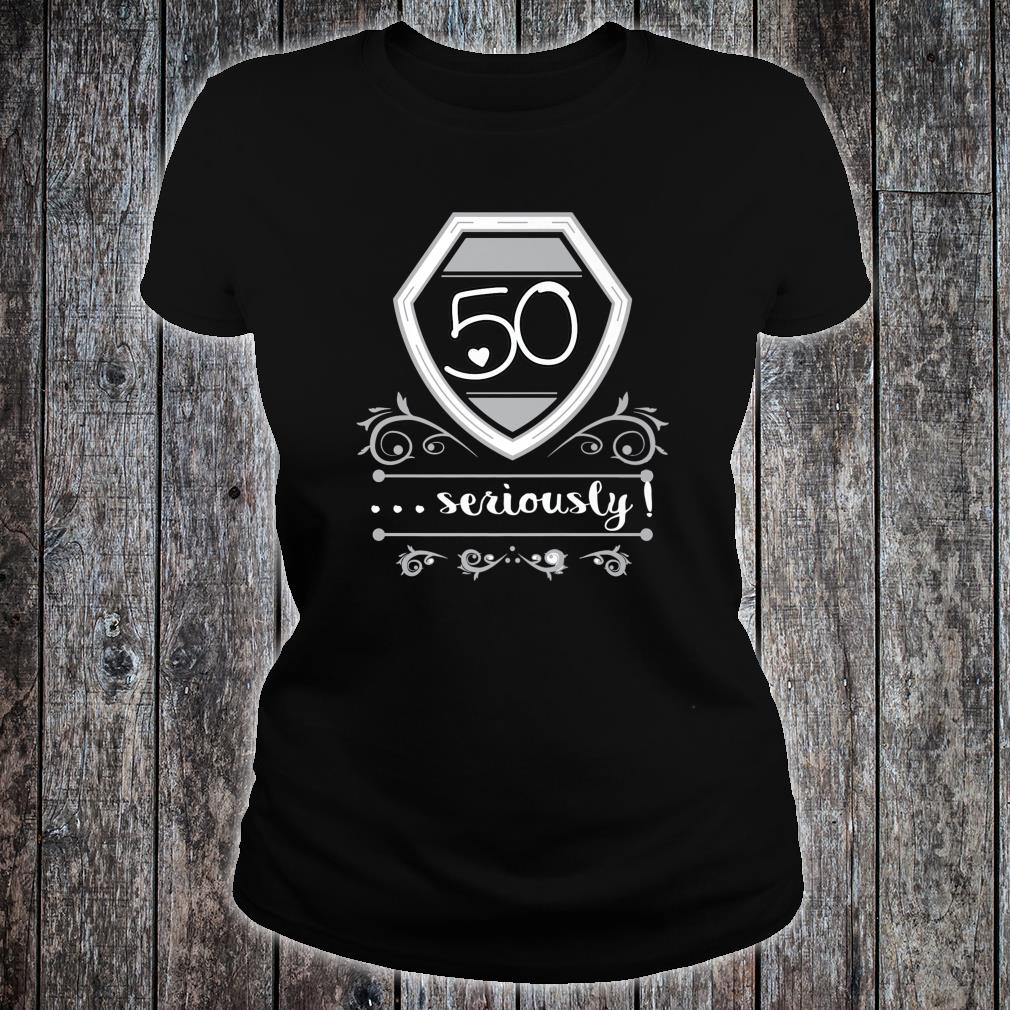 50 Years Old Seriously Fiftieth Bday Shirt ladies tee