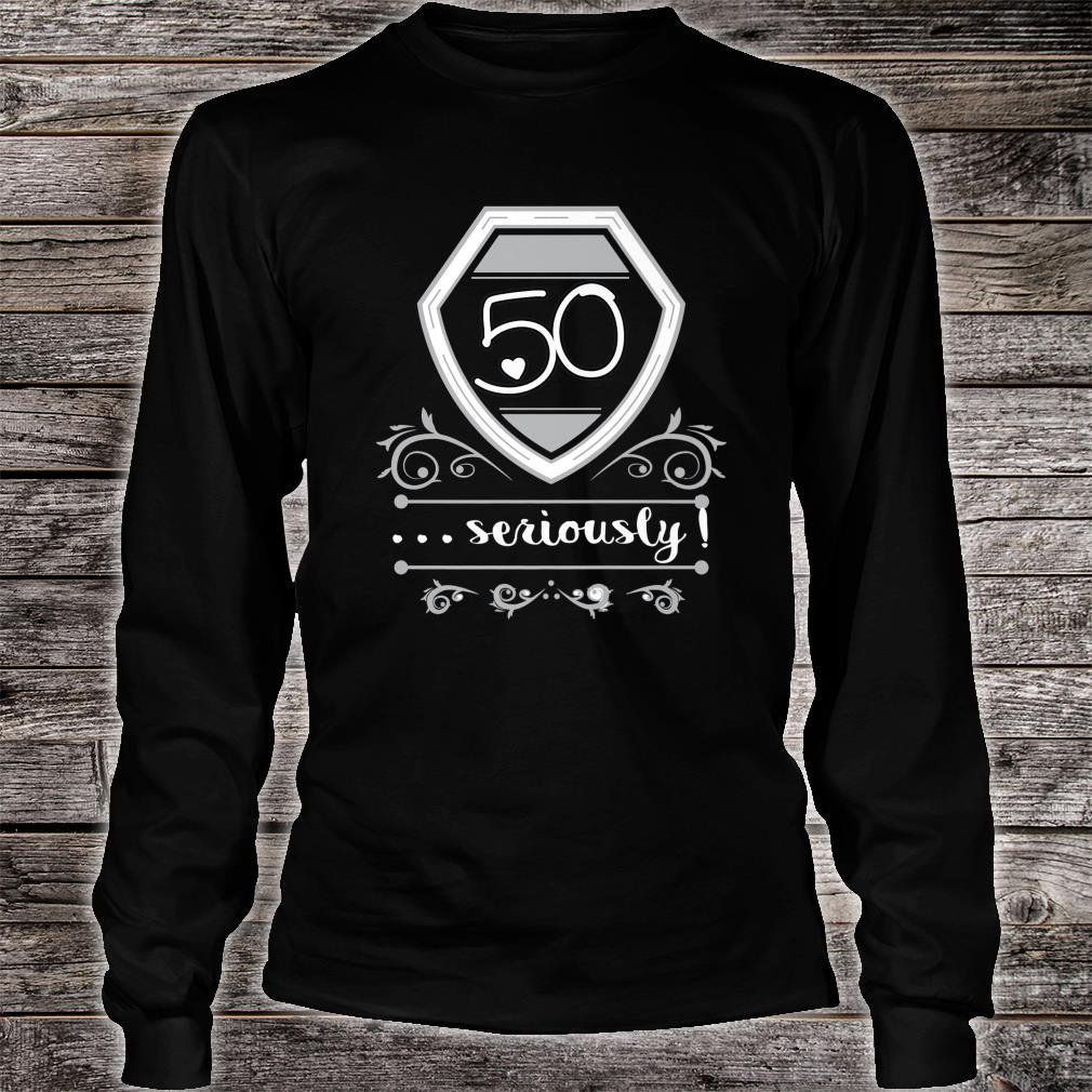 50 Years Old Seriously Fiftieth Bday Shirt long sleeved