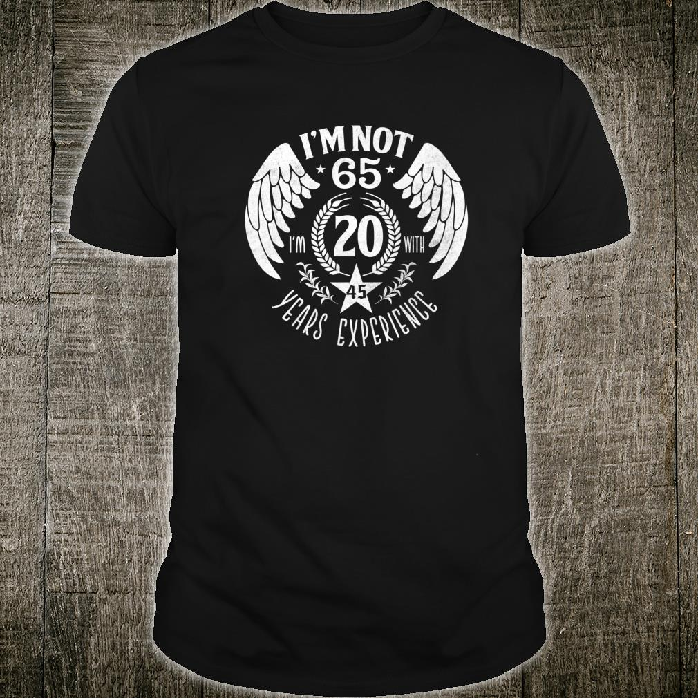 65th Birthday I'm Not 65 I'm 45 With 20 Yrs Experience Shirt