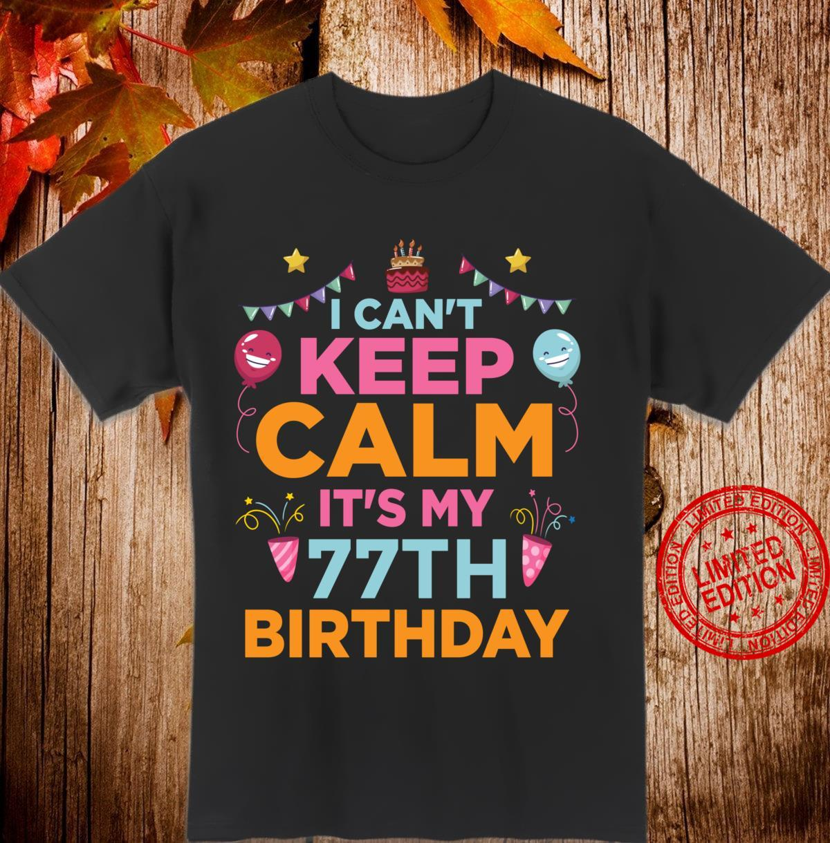 77 Years Old I Can't Keep Calm It's My 77th Birthday Shirt