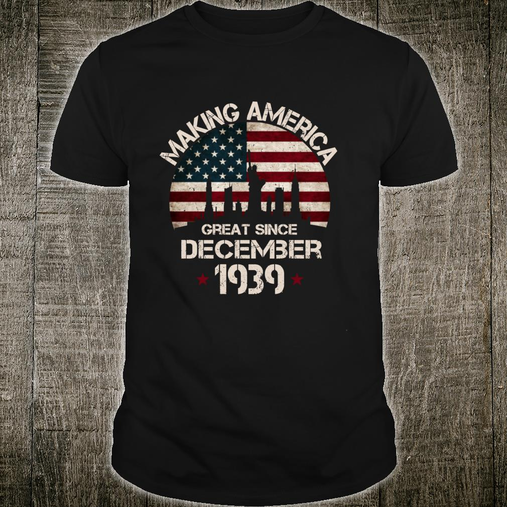 80th Birthday Making America Great Since December 1939 Shirt