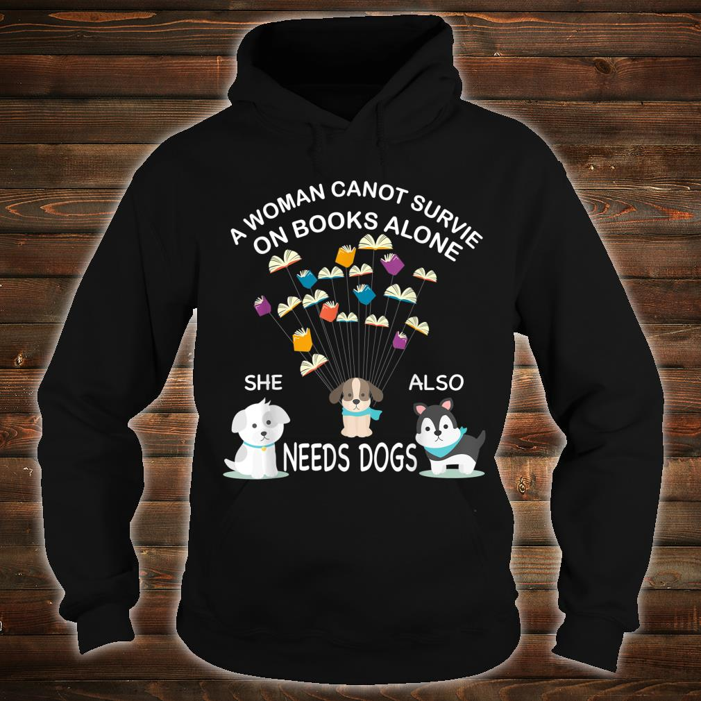 A Cannot Survive On Books Alone She Also Needs Dogs Shirt hoodie