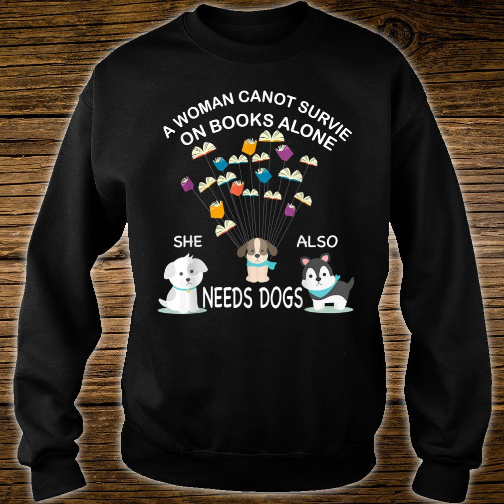 A Cannot Survive On Books Alone She Also Needs Dogs Shirt sweater