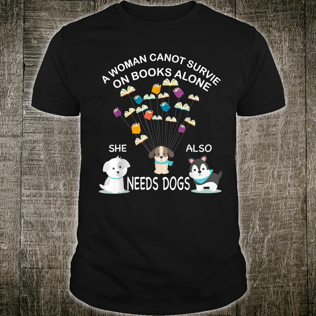 A Cannot Survive On Books Alone She Also Needs Dogs Shirt