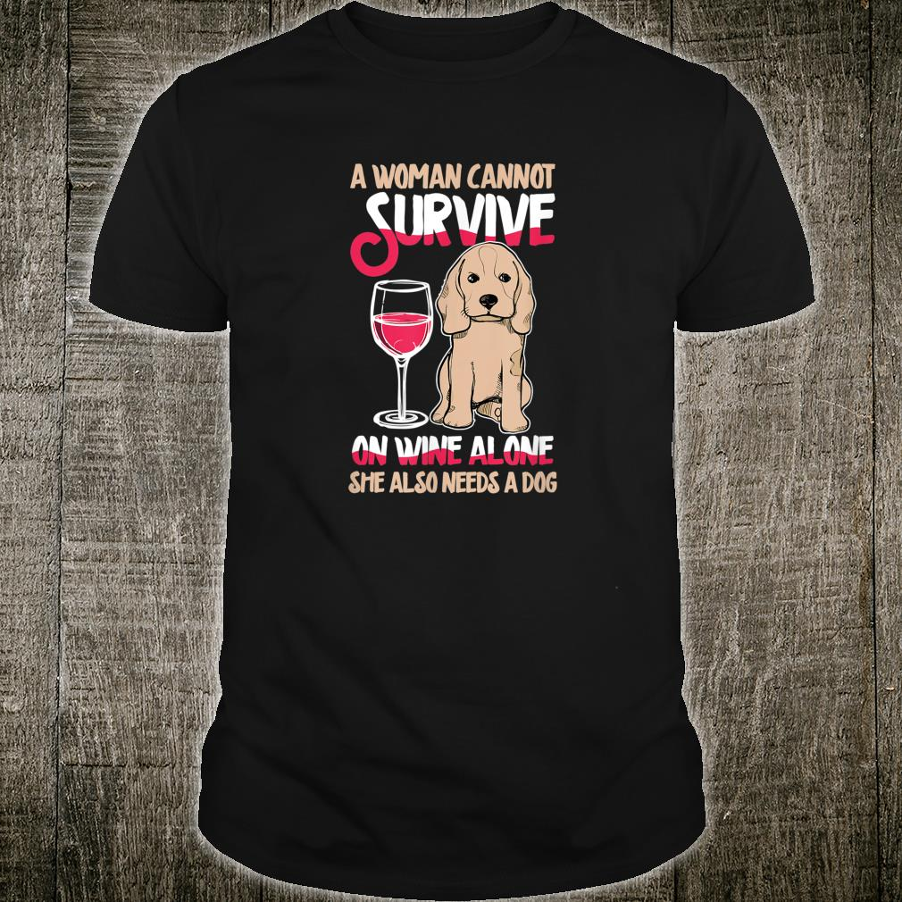 A Can't Survive In Wine Alone She Also Needs A Dog Pet Shirt