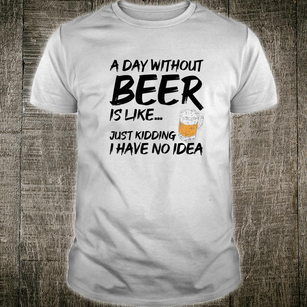 A Day Without Beer Drinking Party Craft Beers Shirt