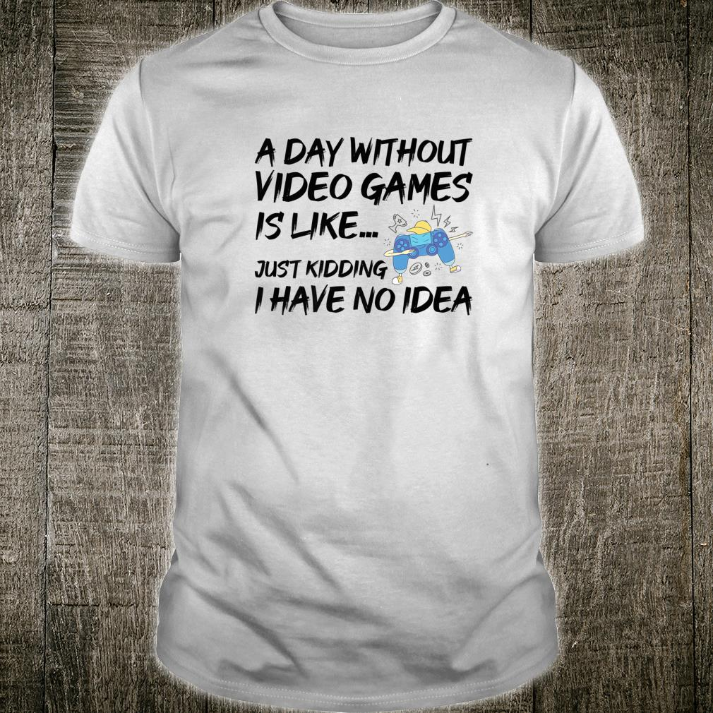A Day Without Video Games Gamer Gaming Geek Shirt