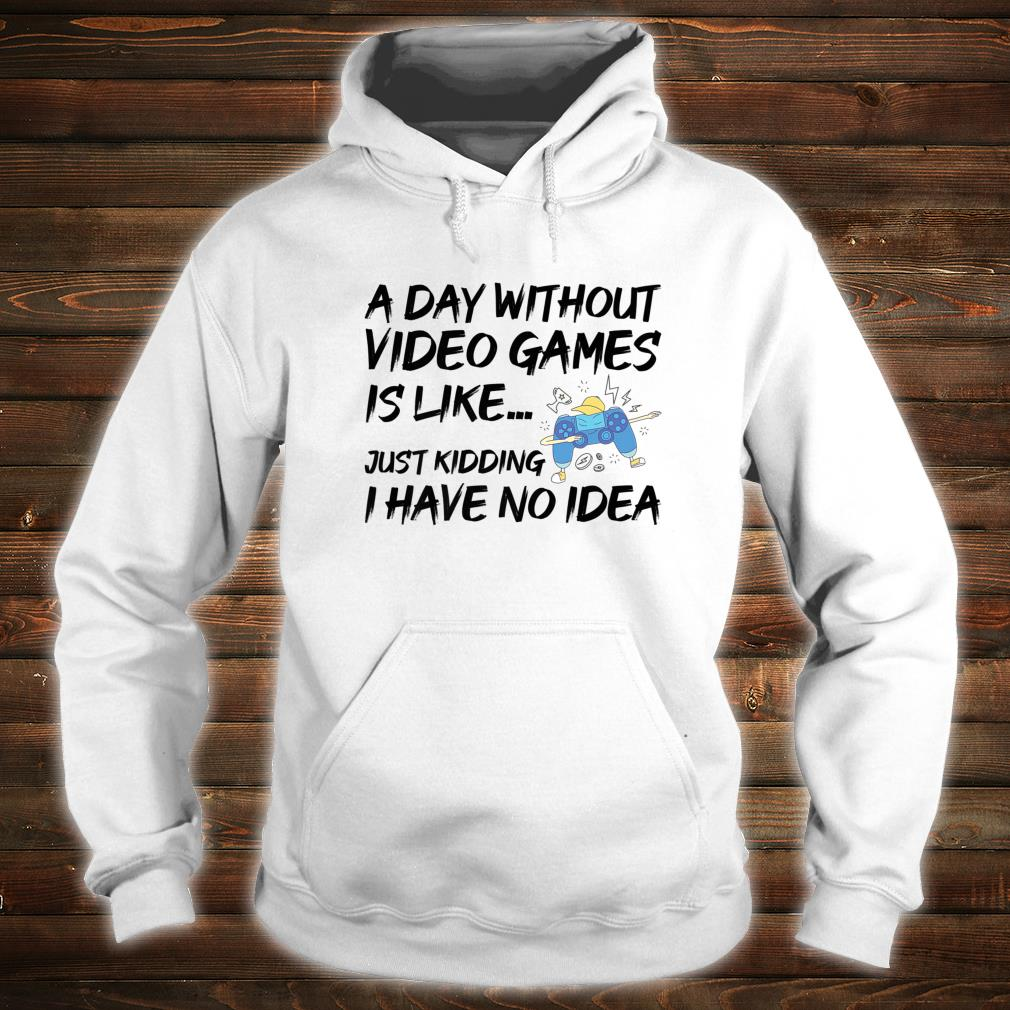A Day Without Video Games Gamer Gaming Geek Shirt hoodie