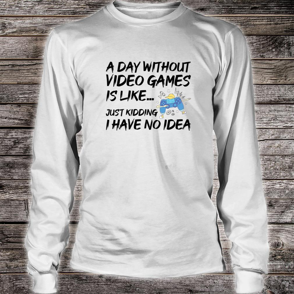 A Day Without Video Games Gamer Gaming Geek Shirt long sleeved