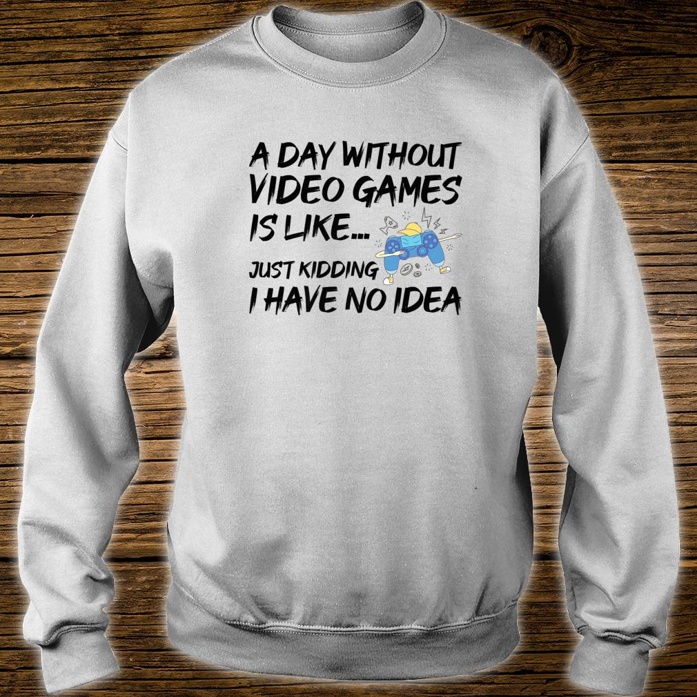 A Day Without Video Games Gamer Gaming Geek Shirt sweater